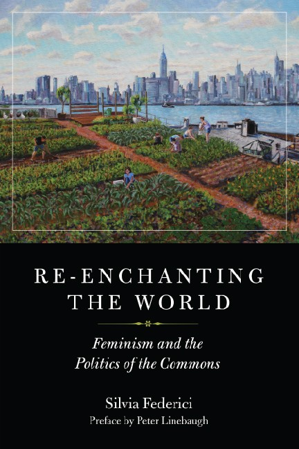 Re-echantig the World. Feminism and the Politics of the Commons. Sivlia Federici